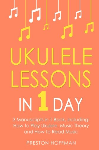 Ukulele Lessons: In 1 Day - Bundle - The Only 3 Books You Need to Learn Ukulele Fingerstyle and How to Play Ukulele Songs Today (Music Best Seller) (Volume 13)