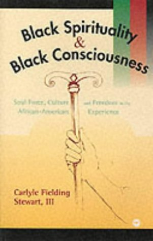 Search : Black Spirituality and Black Consciousness: Soul Force, Culture and Freedom in the African-American Experience