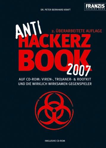 Anti Hackerz Book 2007: Auf CD-ROM: Viren, Trojaner & Rootkit und die wirklich wirksamen Gegenspieler