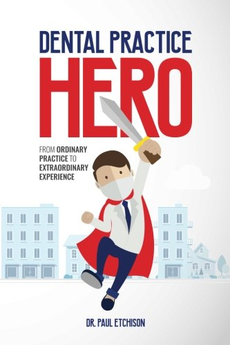 Dental Practice Hero: From Ordinary Practice to Extraordinary Experience
