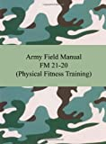 Army Field Manual FM 21-20 (Physical Fitness Training), United States Army Staff, 1420928368