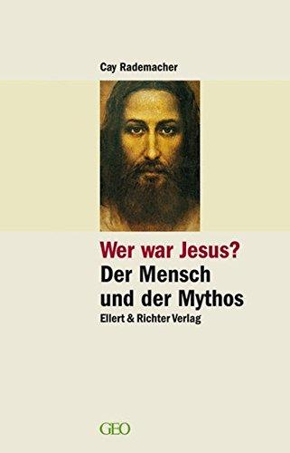 Wer war Jesus? Der Mensch und der Mythos