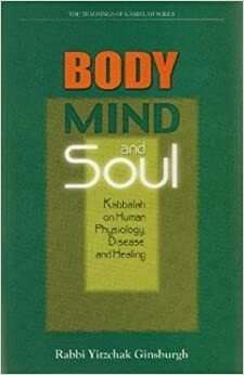 Book Body, Mind, and Soul: Kabbalah on Human Physiology, Disease, and Healing