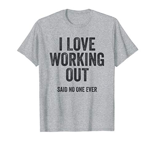 (I Love Working Out Said No One Ever Funny Exercise Workout T-Shirt)