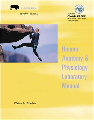 Human Anatomy and Physiology Laboratory Manual, Fetal Pig Version with PhysioEx(TM) V3.0 CD-ROM (7th Edition)