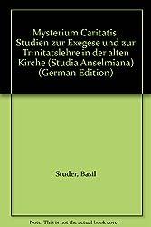 Mysterium caritatis: Studien zur Exegese und zur Trinitätslehre in der Alten Kirche (Studia Anselmiana)