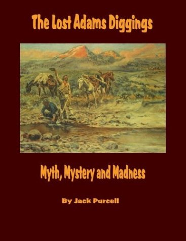 The Lost Adams Diggings: Myth, Mystery and Madness pdf