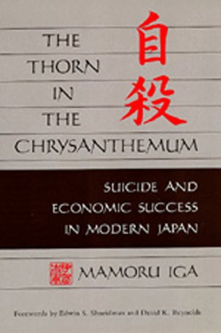 The Thorn in the Chrysanthemum: Suicide and Economic Success in Modern Japan by University of California Press