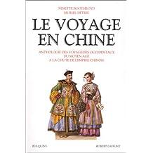 Le voyage en Chine: Anthologie des voyageurs occidentaux du Moyen Âge à la chute de l'Empire chinois