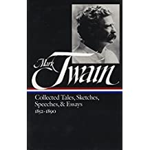 Mark Twain: Collected Tales, Sketches, Speeches, and Essays, Vol. 1: 1852-1890 (Library of America)