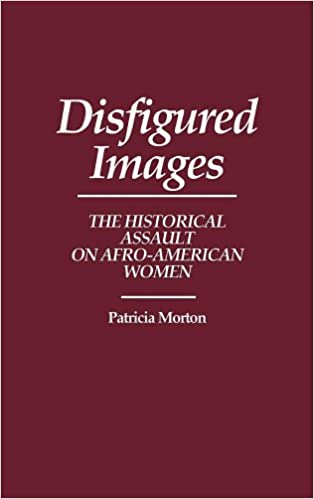 Book Disfigured Images: The Historical Assault on Afro-American Women (Contributions in Afro-American and African Studies: Contemporary Black Poets)