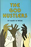 The God-Hustlers, Mary H. Webb, 0961414006