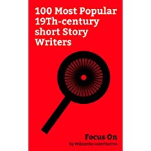 Focus On: 100 Most Popular 19Th-century short Story Writers: Charles Dickens, H. G. Wells, Arthur Conan Doyle, Rudyard Kipling, Robert Louis Stevenson, ... Conrad, Bram Stoker, William Morris, etc.