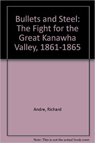 Bullets and Steel: The Fight for the Great Kanawha Valley, 1861-1865 by Richard Andre: Amazon.com: Books