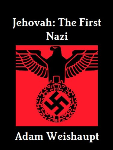 Jehovah: The First Nazi (The Anti-Christian Series Book 8) by [Weishaupt, Adam]