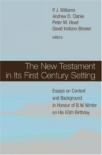 The New Testament In Its First Century Setting: Essays On Context And Background In Honour Of B. W. Winter On His 65th Birthday