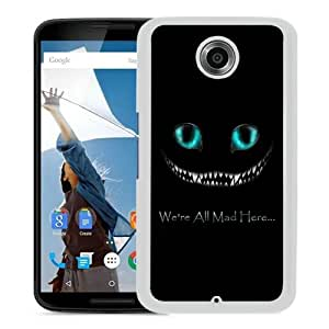 Fashionable And Unique Designed Case For Google Nexus 6 Phone Case With Disney Alice in Wonderland We're all mad here Cheshire Cat White