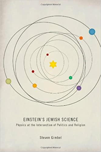 Einsteins Jewish Science: Physics at the Intersection of Politics and Religion