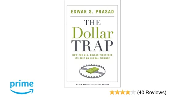 The Dollar Trap: How the U S  Dollar Tightened Its Grip on