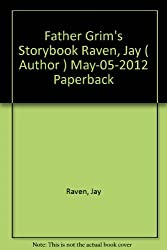 [ [ [ Father Grim's Storybook [ FATHER GRIM'S STORYBOOK ] By Raven, Jay ( Author )May-05-2012 Paperback