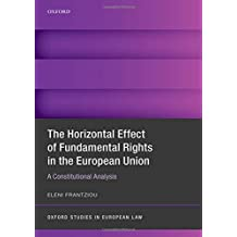 The Horizontal Effect of Fundamental Rights in the European Union: A Constitutional Analysis (Oxford Studies in European Law)