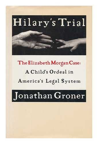 Hilary's Trial: The Elizabeth Morgan Case : A Child's Ordeal in America's Legal System (Best Pa Systems For Singers)