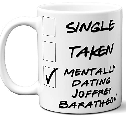 Funny Joffrey Baratheon Mug. Single, Taken, Mentally Dating Coffee, Tea Cup. Best Gift Idea for Game of Thrones TV Series Fan, Lover. Women, Men Boys, Girls. Birthday, Christmas. 11 -
