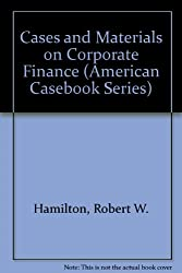 Cases and Materials on Corporate Finance (American Casebook Series)