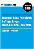 Esame di Stato Psicologia - La Terza Prova: il Caso Clinico Evolutivo