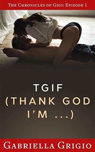 TGIF (Thank God I'm...) (The Chronicles of Gigi Book 1)