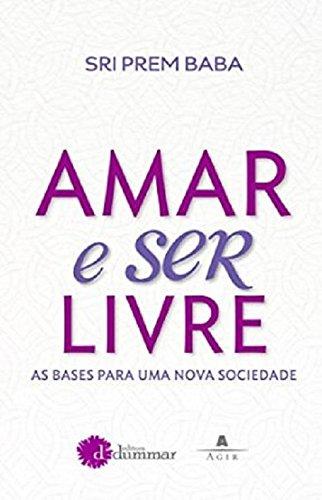 Amar e Ser Livre: As Bases Para Uma Nova Sociedade (Em Portugues do Brasil)