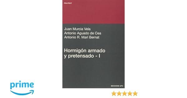 Hormigón armado y pretensado I (Politext): Amazon.es: Juan Murcia Vela, Antonio Aguado de Cea, Antonio R. Marí Bernat: Libros