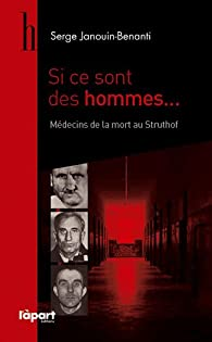 Si ce sont des hommes : Médecins de la mort au Struthof par Serge Janouin-Benanti
