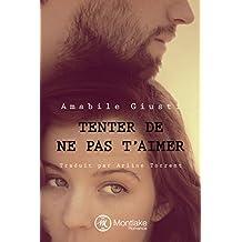 Tenter de ne pas t'aimer (French Edition)