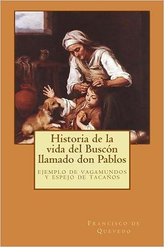 Historia de la vida del Buscón llamado don Pablos: ejemplo de ...