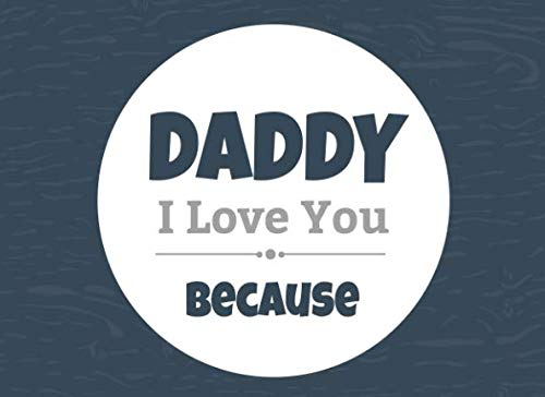 Daddy I Love You Because: Prompted Fill In The Blank Book (I Love You Because Book)