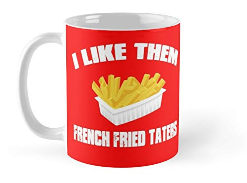 (Blade South Mug Sling Blade Quote - I Like Them French Fried Taters Mug - 11oz Mug - Features wraparound prints - Made from Ceramic - Best gift for family friends)