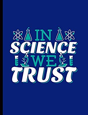 Science College Ruled Composition Notebook - In Science We Trust Quote: Classroom Supplies for Kids and Teachers, Lined Note Book, 100 Pages (Science Professor Resources Vol 2)