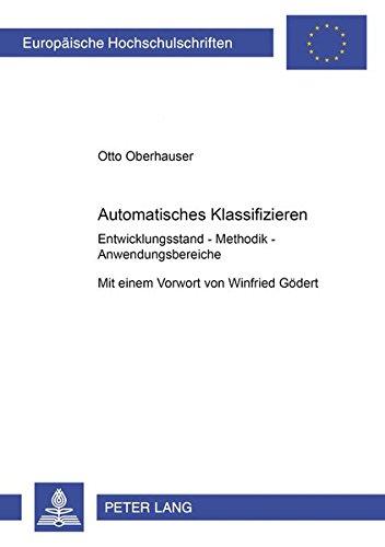 Read Online Automatisches Klassifizieren: Entwicklungsstand – Methodik – Anwendungsbereiche (Europäische Hochschulschriften / European University Studies / ... Universitaires Européennes) (German Edition) pdf