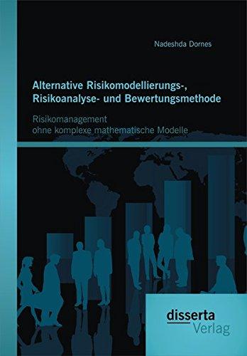Alternative Risikomodellierungs-, Risikoanalyse- und Bewertungsmethode: Risikomanagement ohne komplexe mathematische Modelle