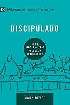 Discipulado: Como ajudar outras pessoas a seguir Jesus (9Marcas) (Portuguese Edition) by [Dever, Mark]