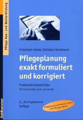 Pflegeplanung exakt formuliert und korrigiert - Praktische Arbeitshilfen für Lehrende und Lernende