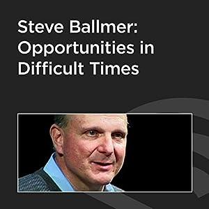 Steve Ballmer: Opportunities in Difficult Times Speech