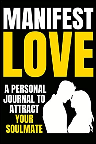 Manifest Love: Attract Your Soulmate Now or Win Back Your Ex