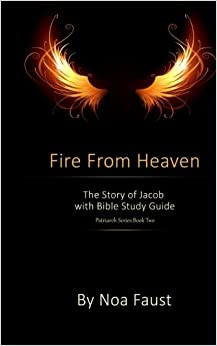 Fire From Heaven: The Story of Jacob with Bible Study Guide: Volume 2 (Patriarch Series)