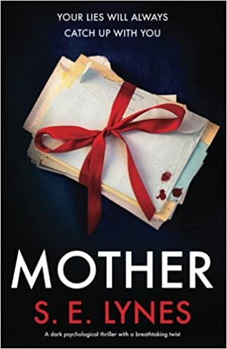 Amazon Com Mother A Dark Psychological Thriller With A Breathtaking Twist  S E Lynes Books