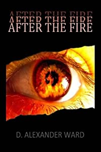 After the Fire by D. Alexander Ward (2013-06-22)