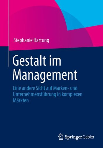 Gestalt im Management: Eine andere Sicht auf Marken- und Unternehmensführung in komplexen Märkten (German Edition)