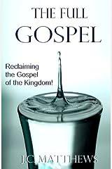 The Full Gospel: Reclaiming the Gospel of the Kingdom by J. C. Matthews (2010-07-20) Paperback