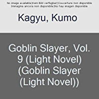 Goblin Slayer, Vol. 9 (light novel) (Goblin Slayer (Light Novel)) (English Edition)